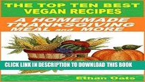 Ebook THE TOP TEN BEST VEGAN RECIPES: A HOMEMADE THANKSGIVING MEAL and MORE Free Read