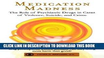 [BOOK] PDF Medication Madness: The Role of Psychiatric Drugs in Cases of Violence, Suicide, and