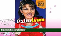 FREE DOWNLOAD  Palinisms: The Accidental Wit and Wisdom of Sarah Palin READ ONLINE