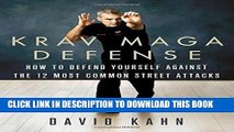 Read Now Krav Maga Defense: How to Defend Yourself Against the 12 Most Common Unarmed Street