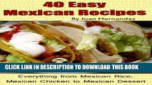 Best Seller 40 Easy Mexican Recipes. Everything from Mexican Rice, Mexican Chicken to Mexican