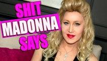 Shit Madonna Says (Sciocchezze che Madonna dice) | Charlie Hides Italiano