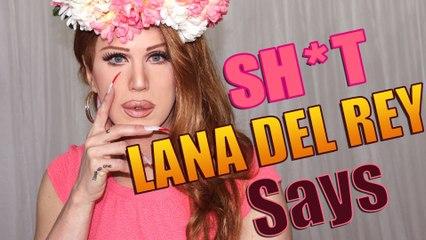 Shit Lana Del Rey Says (Лана Дель Рей несет чушь)