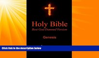 READ book  Holy Bible - Best God Damned Version - Genesis: For atheists, agnostics, and fans of