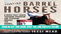 [EBOOK] DOWNLOAD Starting Barrel Horses: 6 week fast track training program for teaching horses