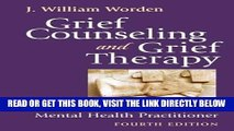 [EBOOK] DOWNLOAD Grief Counseling and Grief Therapy, Fourth Edition: A Handbook for the Mental