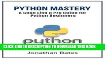 "[Free Read] Python: Python Mastery. ""A Code like a Pro"" Guide for Python Beginners (Python"