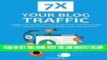 [Free Read] 7X YOUR BLOG TRAFFIC 2016: A beginners guide on how to increase your blog traffic,get