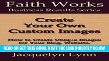 [Free Read] Create Your Own Custom Images: How to Create Unique Images for Your Blog, Website,