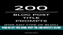 [Free Read] 200 Blog Post Title Prompts (For Any Type Of Blog) (What Should I Blog About?) Full