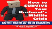 Ebook How to Survive Your Husband s Midlife Crisis: Strategies and Stories from The Midlife Wives