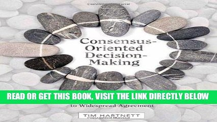 [New] Ebook Consensus-Oriented Decision-Making: The CODM Model for Facilitating Groups to