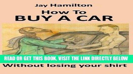 [New] Ebook HOW TO BUY A CAR Without Losing Your Shirt Free Online