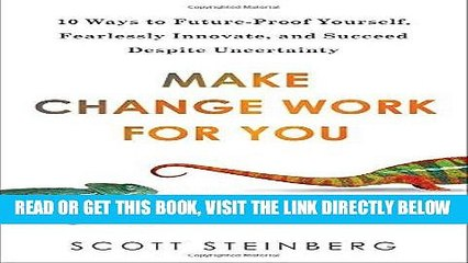 [New] Ebook Make Change Work for You: 10 Ways to Future-Proof Yourself, Fearlessly Innovate, and
