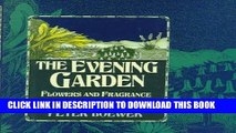 Read Now The Evening Garden: Flowers And Fragrance From Dusk Till Dawn Download Book