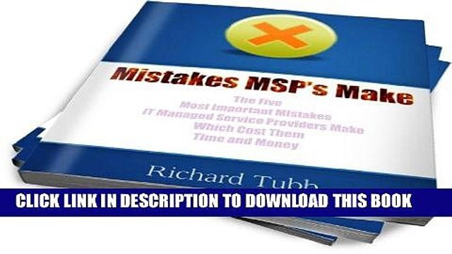 [Free Read] Mistakes MSP s Make - The Five Most Important Mistakes IT Managed Service Providers