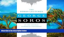 Big Deals  The Soros Lectures: At the Central European University  Full Read Best Seller