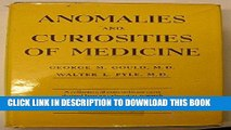 Read Now Anomalies and curiosities of medicine: Being an encyclopedic collection of rare and