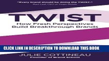 [New] Ebook Twist: How Fresh Perspectives Build Breakthrough Brands Free Online
