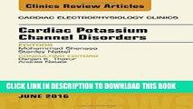 Read Now Cardiac Potassium Channel Disorders, An Issue of Cardiac Electrophysiology Clinics, 1e