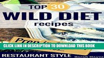 Ebook WILD DIET: Top 30 WILD DIET restaurant style recipes PREPARED IN 15 MIN OR LESS (wild diet,