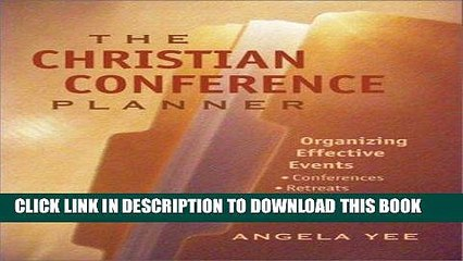 [New] Ebook The Christian Conference Planner: Organizing Effective Events, Conferences, Retreats,