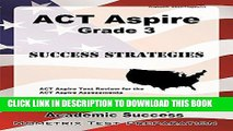 Read Now ACT Aspire Grade 3 Success Strategies Study Guide: ACT Aspire Test Review for the ACT