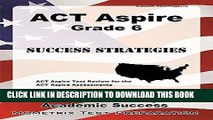 Read Now ACT Aspire Grade 6 Success Strategies Study Guide: ACT Aspire Test Review for the ACT