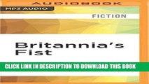 Read Now Britannia s Fist: From Civil War to World War Volume 1 of The Britannia s Fist Trilogy