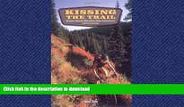 READ THE NEW BOOK Kissing the Trail: Greater Seattle Mountain Bike Adventures READ PDF BOOKS ONLINE