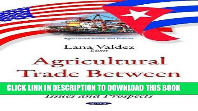 [PDF] Agricultural Trade Between the U.S. and Cuba: Issues and Prospects (Agriculture Issues and
