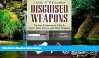 Full [PDF]  Disguised Weapons: The Law Enforcemnt Guide To Covert Guns, Knives, And Other Weapons
