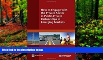 Big Deals  How to Engage with the Private Sector in Public-Private Partnerships in Emerging