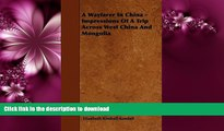 FAVORITE BOOK  A Wayfarer In China - Impressions Of A Trip Across West China And Mongolia FULL