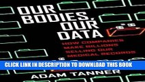 [PDF] Our Bodies, Our Data: How Companies Make Billions Selling Our Medical Records Download online