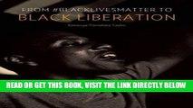 [EBOOK] DOWNLOAD From #BlackLivesMatter to Black Liberation PDF
