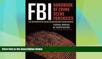 Big Deals  FBI Handbook of Crime Scene Forensics: The Authoritative Guide to Navigating Crime