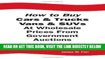 [FREE] EBOOK How to Buy Cars   Trucks, Vans   SUVs at Wholesale Prices From             Government