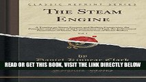 [READ] EBOOK The Steam Engine, Vol. 1: A Treatise on Steam Engines and Boilers; Comprising the