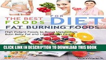 Ebook Fat Burning Foods: The Best Foods for Diet, High Potent Foods to Boost Metabolism, Burn