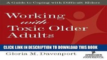 [FREE] EBOOK Working with Toxic Older Adults: A Guide to Coping With Difficult Elders (SPRINGER