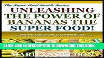 Ebook UNLEASHING THE POWER OF BANANAS THE SUPER FOOD!: Discover Exactly How To Unleash All The