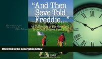 READ book  And Then Seve Told Freddie: A Collection of the Greatest True Golf Stories Ever Told