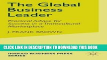 [FREE] EBOOK The Global Business Leader: Practical Advice for Success in a Transcultural