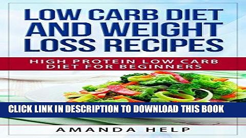 Ebook Low Carb Diet and Weight Loss Recipes: High Protein Low Carb Diet for Beginners (Low Carb