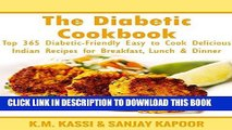 Ebook The Diabetic Cookbook: Top 365 Diabetic-Friendly Easy to Cook Delicious Indian Recipes for