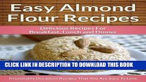 Ebook Easy Almond Flour Recipes - A Decadent Gluten-Free, Low-Carb Alternative To Wheat (The Easy