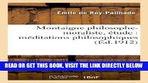 [FREE] EBOOK Montaigne Philosophe-Moraliste, Etude: Meditations Philosophiques (Philosophie)