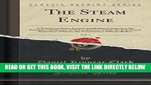 [FREE] EBOOK The Steam Engine, Vol. 1: A Treatise on Steam Engines and Boilers; Comprising the