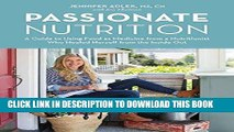 Ebook Passionate Nutrition: A Guide to Using Food as Medicine from a Nutritionist Who Healed